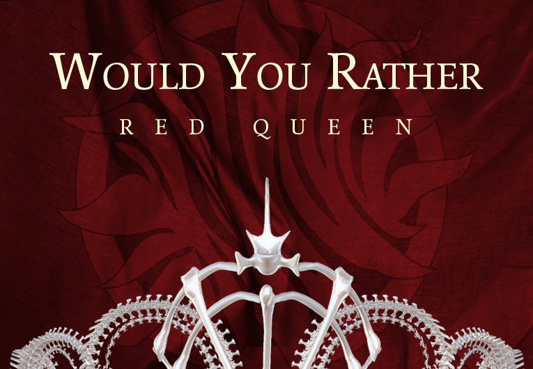 Let's Play a Game of Would You Rather: 'Red Queen' Edition