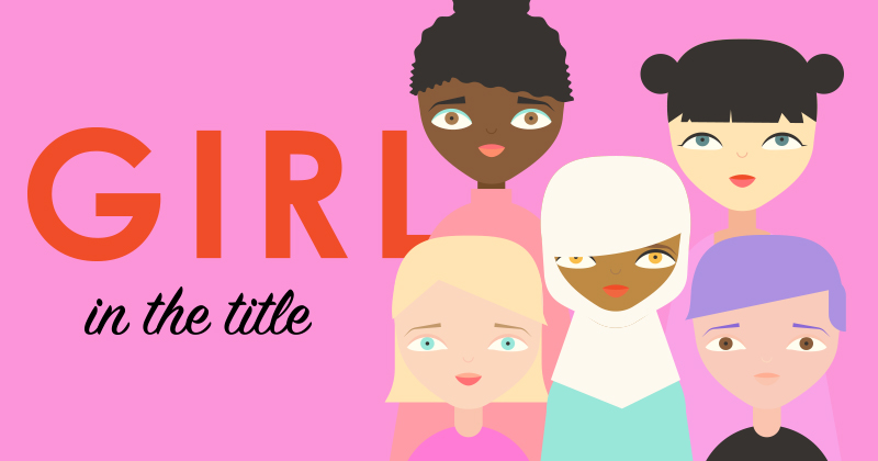 29 Books with 'Girl' in the Title That Prove Who Runs the World