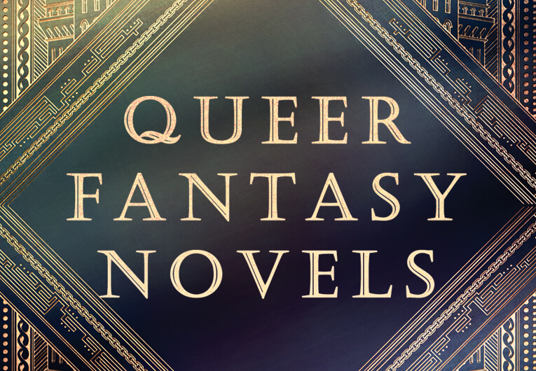 20 Queer Fantasy Books That Should Be On Your Radar