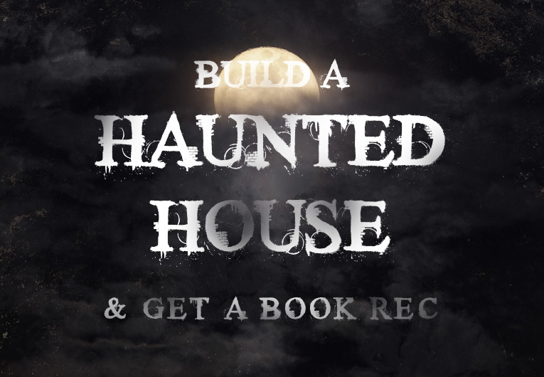 Build Your Own Haunted House and We'll Scare You Up the Perfect Book Rec