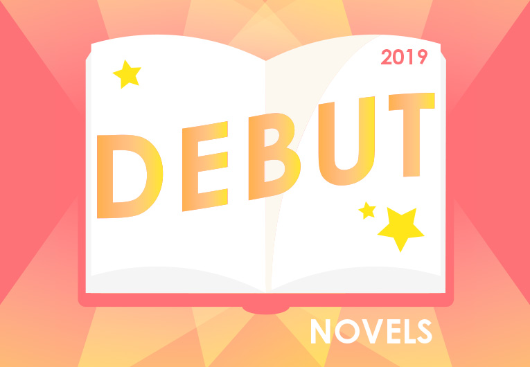29 Debut Novels of 2019 That You Need to Read