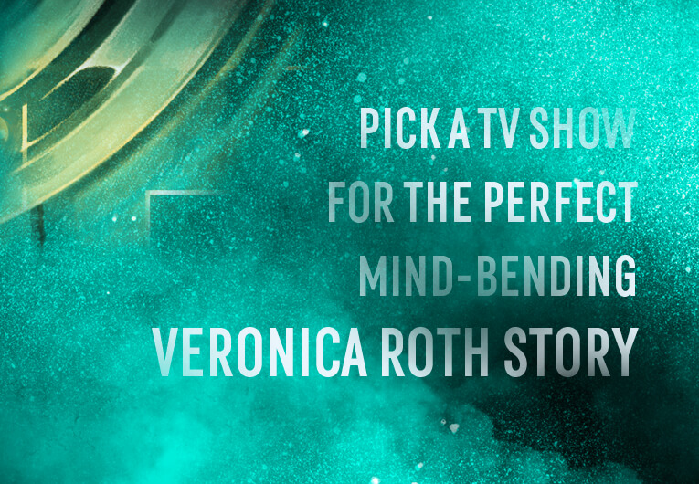 Pick a Sci-Fi Show & Find Out Which Veronica Roth Short Story to Read First