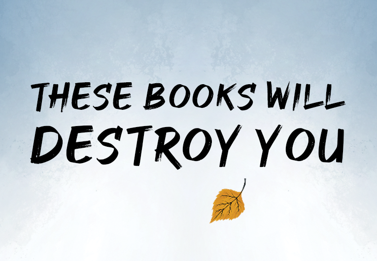 These Beautifully Written Books Will Destroy You Epic Reads