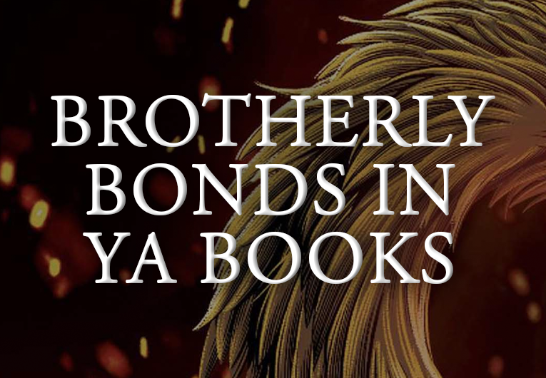 11 of the Best (And Worst) Brotherly Bonds of YA